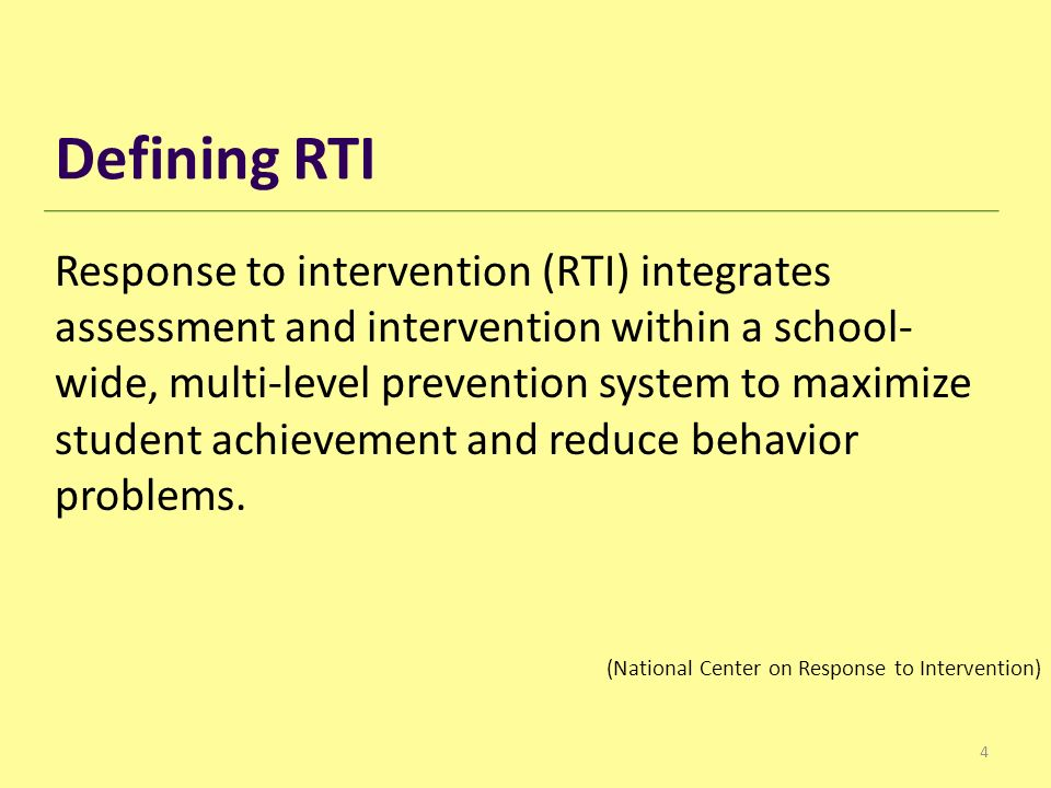 4 Response to intervention (RTI) integrates assessment and intervention within a school- wide, multi ‑ level prevention system to maximize student achievement and reduce behavior problems.