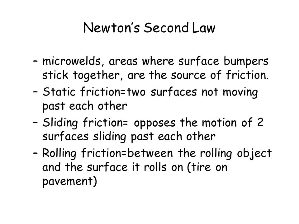 Newton's Second Law –microwelds, areas where surface bumpers stick together, are the source of friction.