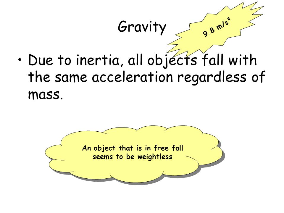 Gravity Due to inertia, all objects fall with the same acceleration regardless of mass.