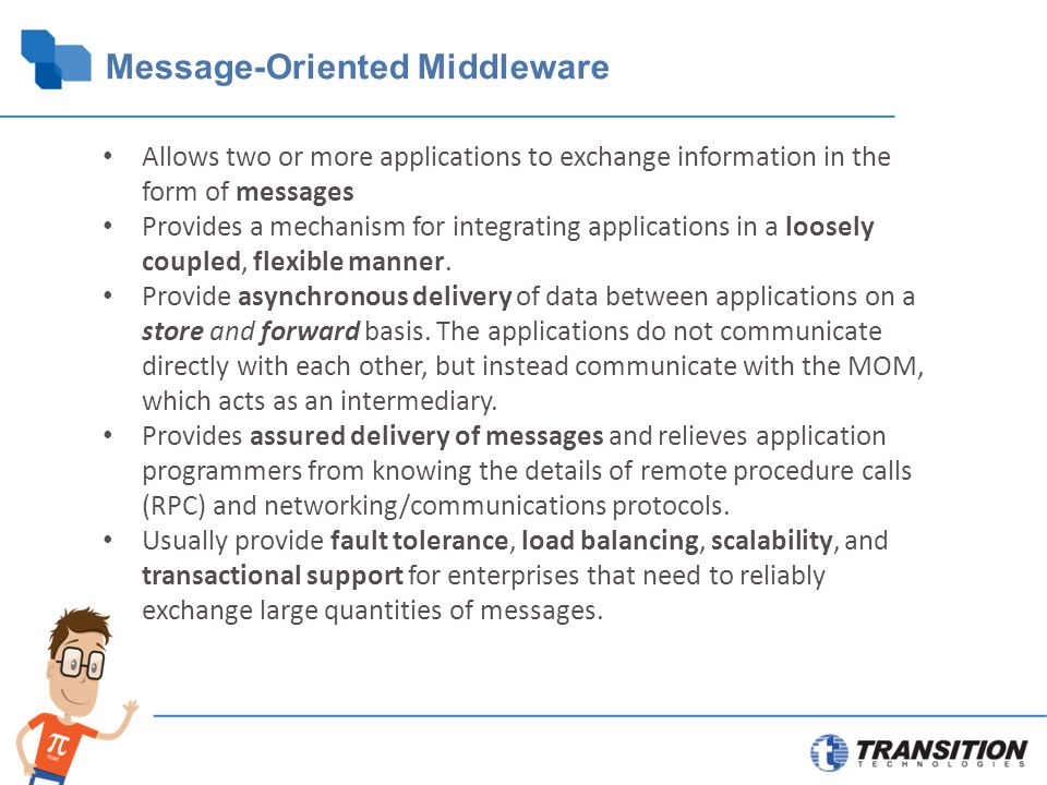 Allows two or more applications to exchange information in the form of messages Provides a mechanism for integrating applications in a loosely coupled, flexible manner.