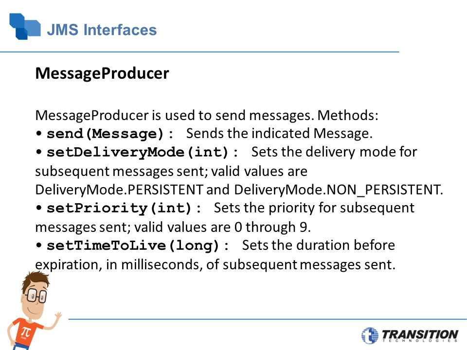 JMS Interfaces MessageProducer MessageProducer is used to send messages.