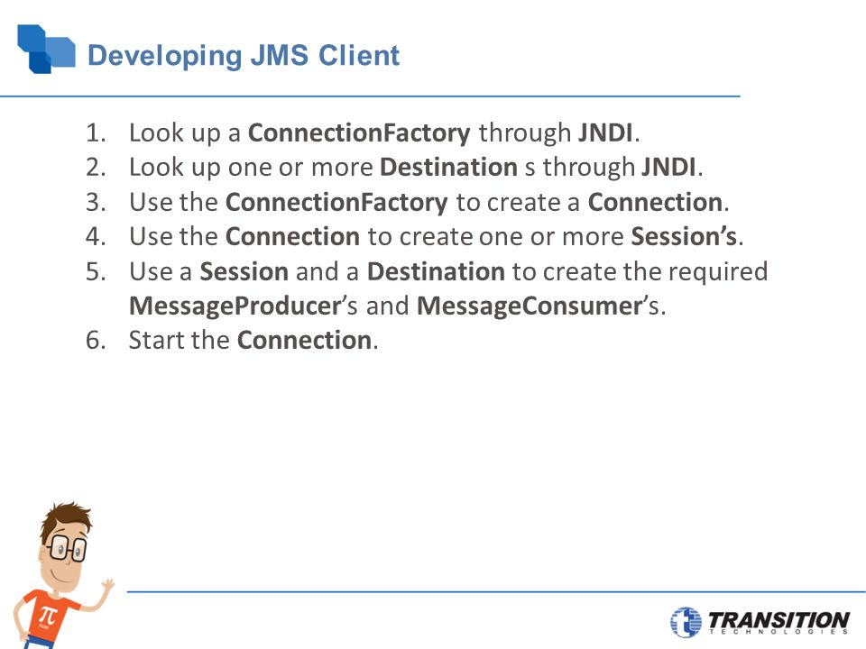 Developing JMS Client 1.Look up a ConnectionFactory through JNDI.