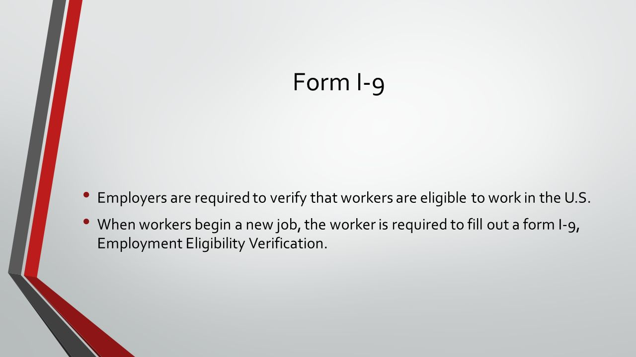 Form I-9 Employers are required to verify that workers are eligible to work in the U.S.