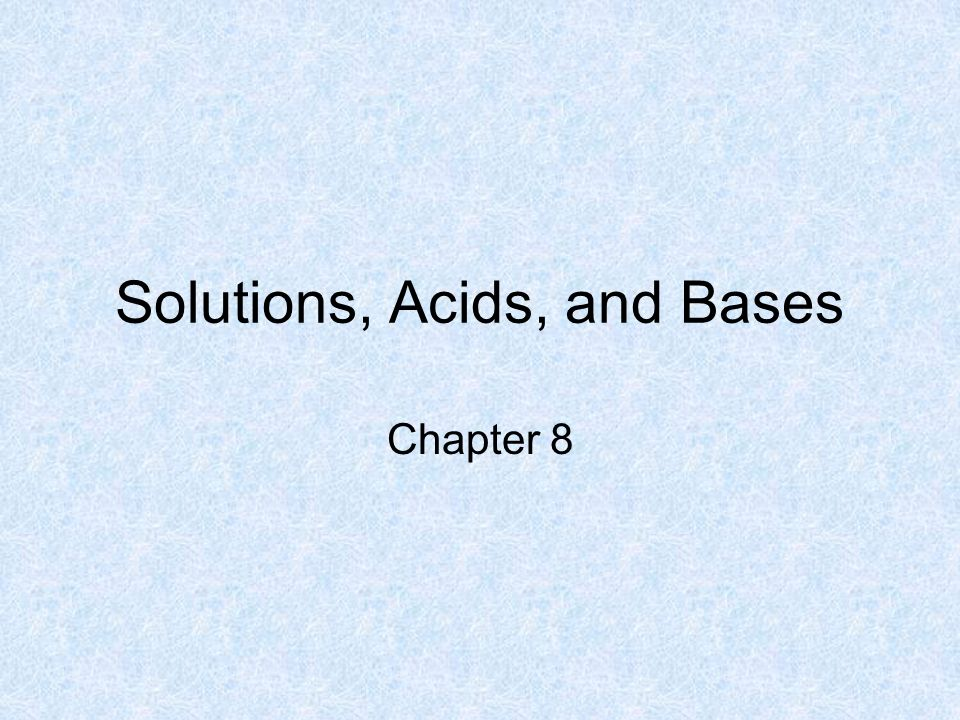 Solutions, Acids, and Bases Chapter 8