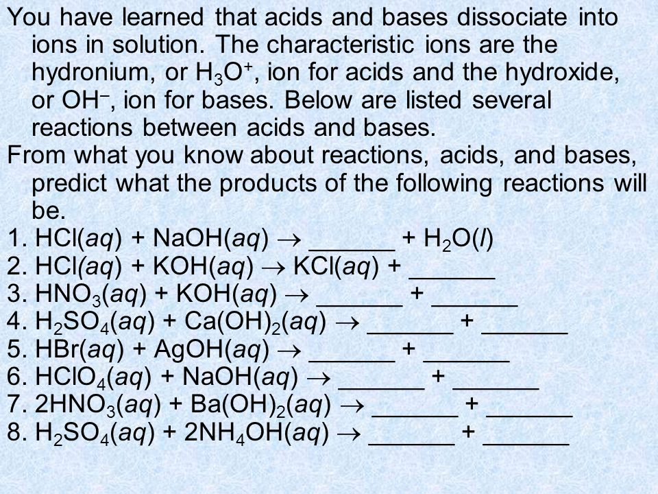 You have learned that acids and bases dissociate into ions in solution.