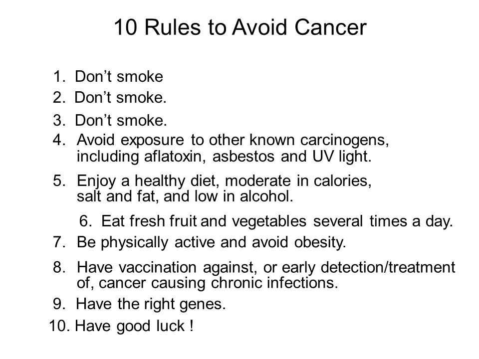 10 Rules to Avoid Cancer 2. Don't smoke. 3. Don't smoke.
