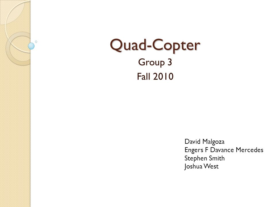 Quad-Copter Group 3 Fall 2010 David Malgoza Engers F Davance ...
