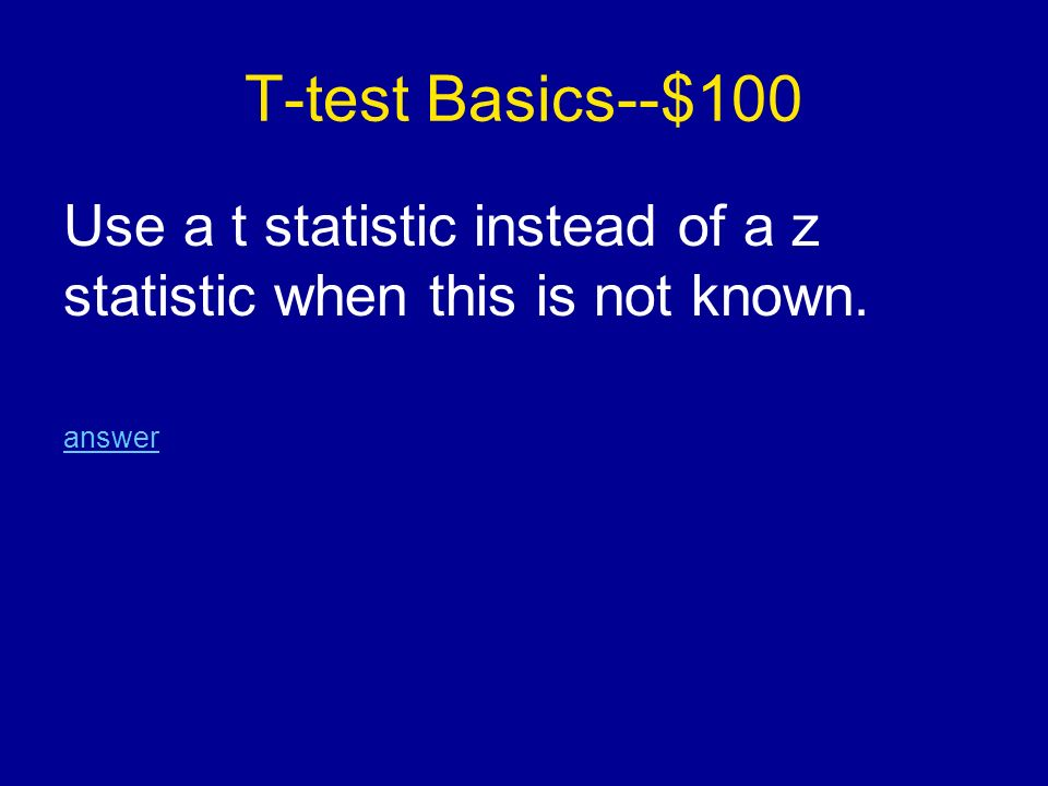 T-test Basics--$100 Use a t statistic instead of a z statistic when this is not known. answer