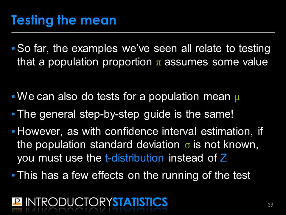 ▪So far, the examples we've seen all relate to testing that a population proportion π assumes some value ▪We can also do tests for a population mean μ ▪The general step-by-step guide is the same.