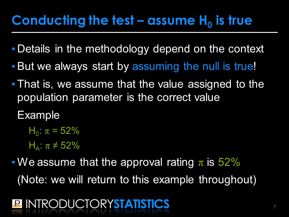 ▪Details in the methodology depend on the context ▪But we always start by assuming the null is true.