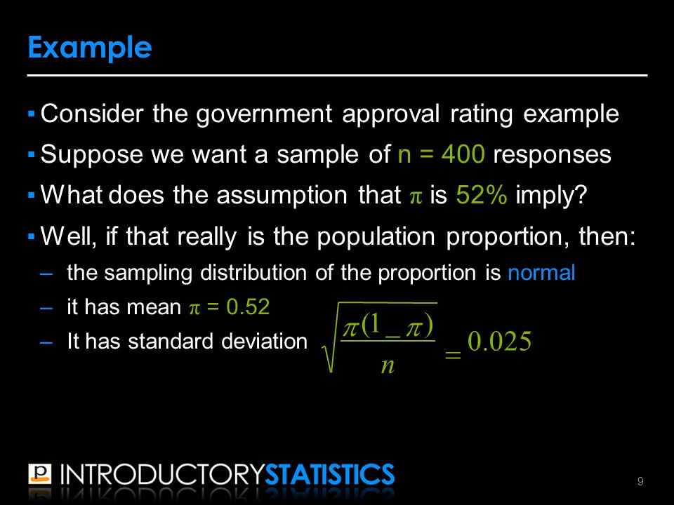 ▪Consider the government approval rating example ▪Suppose we want a sample of n = 400 responses ▪What does the assumption that π is 52% imply.