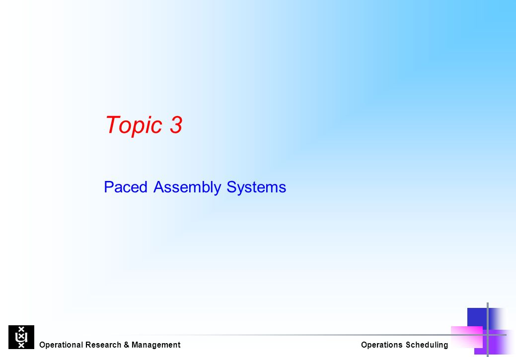 Operational Research & ManagementOperations Scheduling Topic 3 Paced Assembly Systems