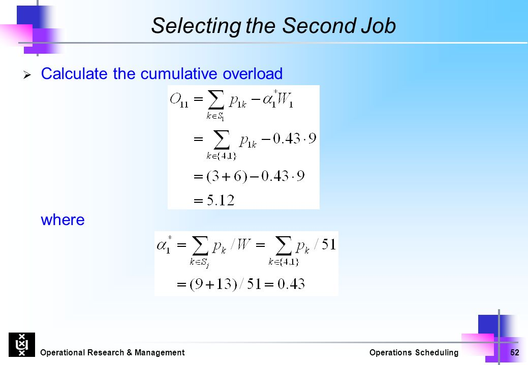 Operational Research & ManagementOperations Scheduling52 Selecting the Second Job  Calculate the cumulative overload where