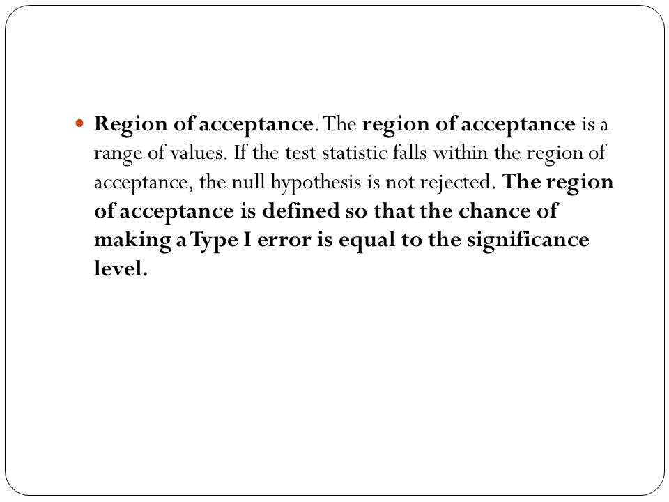 Region of acceptance. The region of acceptance is a range of values.