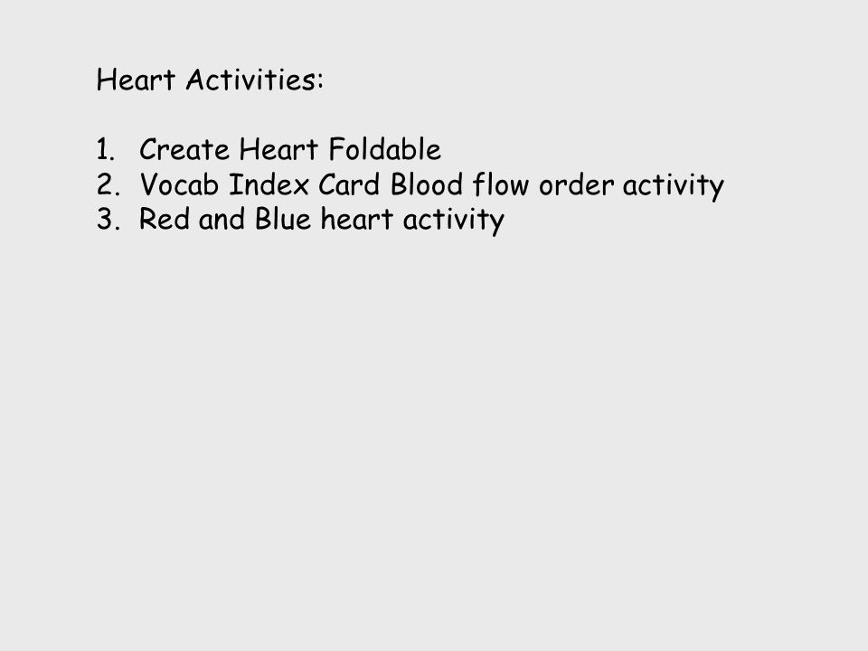 Heart Activities: 1.Create Heart Foldable 2.Vocab Index Card Blood flow order activity 3.Red and Blue heart activity