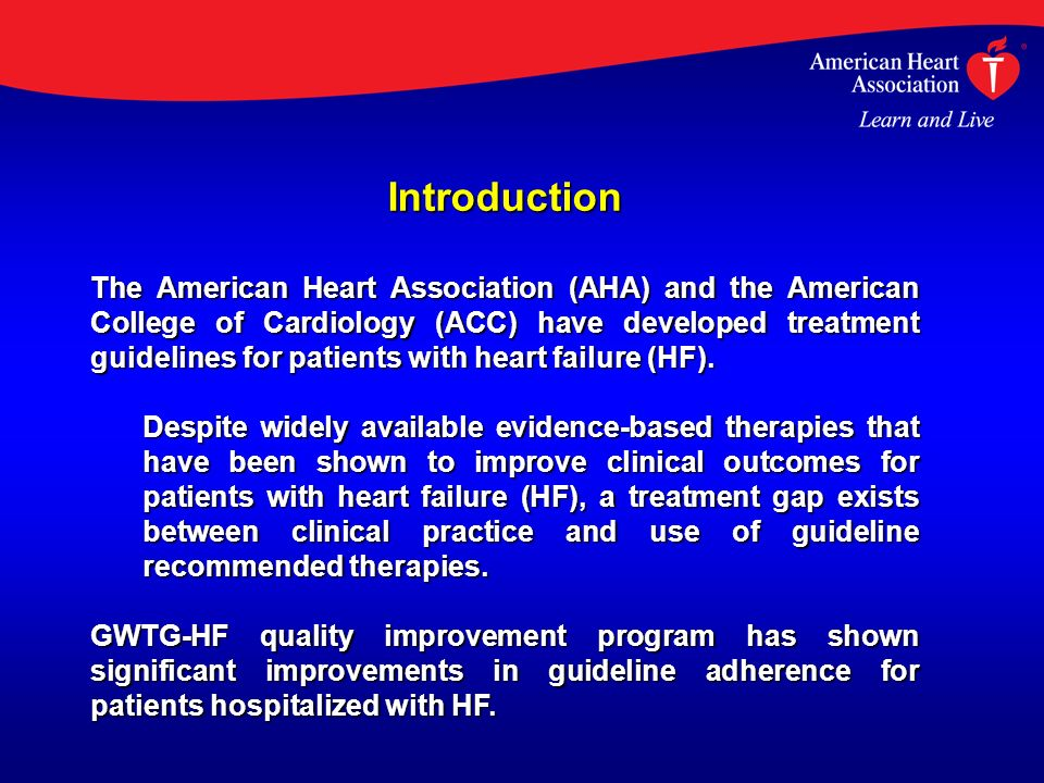 Introduction The American Heart Association (AHA) and the American College of Cardiology (ACC) have developed treatment guidelines for patients with heart failure (HF).