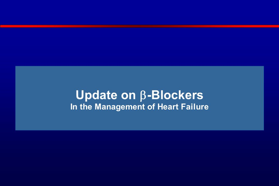 Update on  -Blockers In the Management of Heart Failure