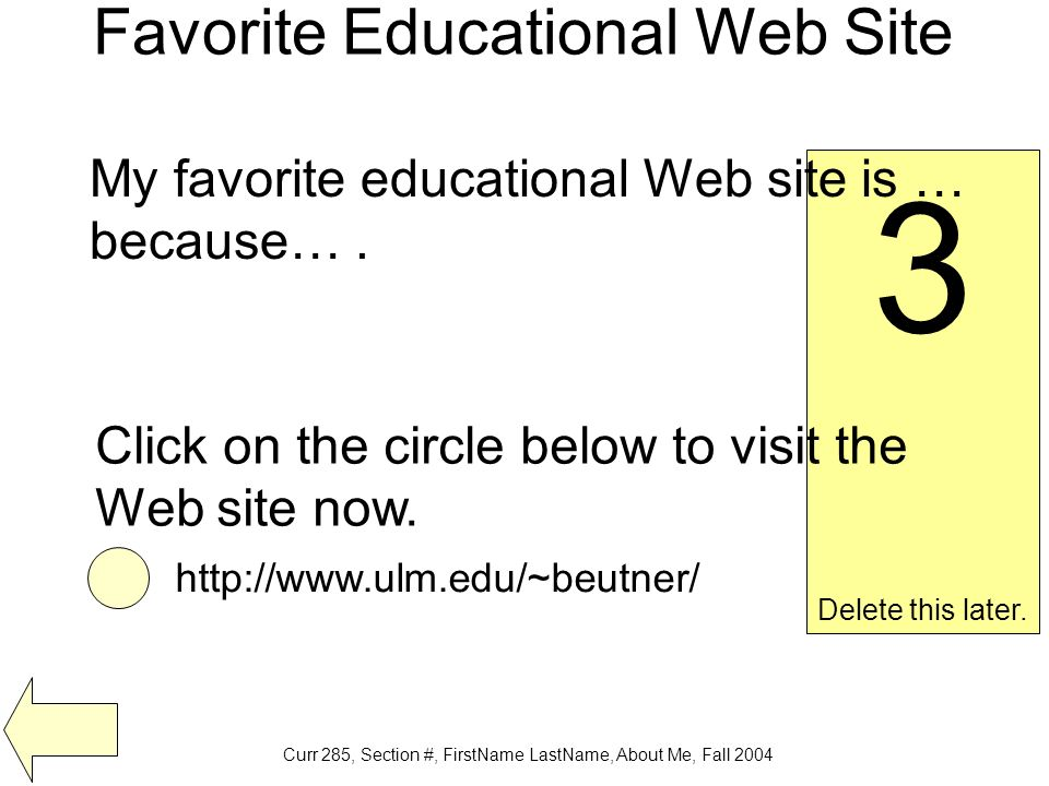 Curr 285, Section #, FirstName LastName, About Me, Fall 2004 Favorite Educational Web Site 3 Delete this later.