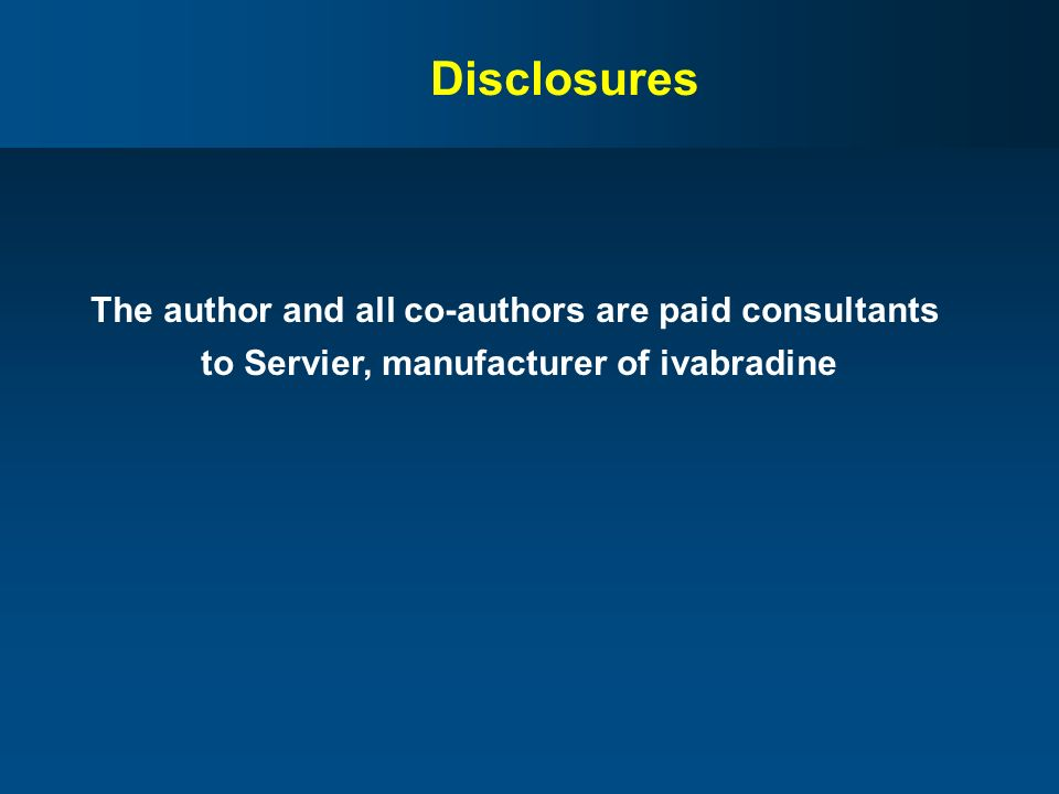 Disclosures The author and all co-authors are paid consultants to Servier, manufacturer of ivabradine