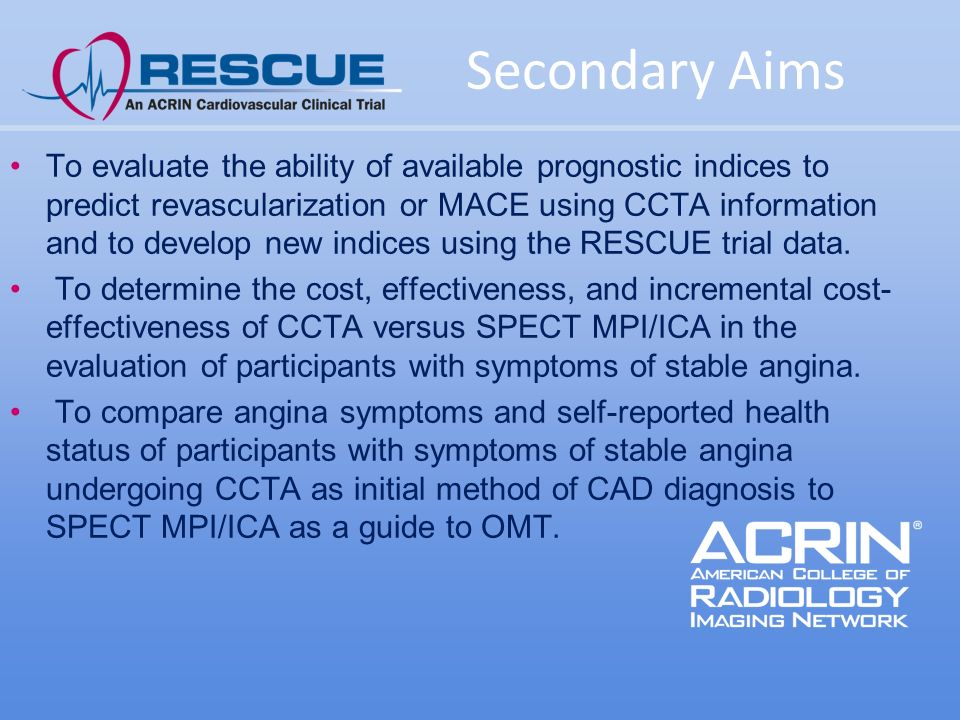 Secondary Aims To evaluate the ability of available prognostic indices to predict revascularization or MACE using CCTA information and to develop new indices using the RESCUE trial data.