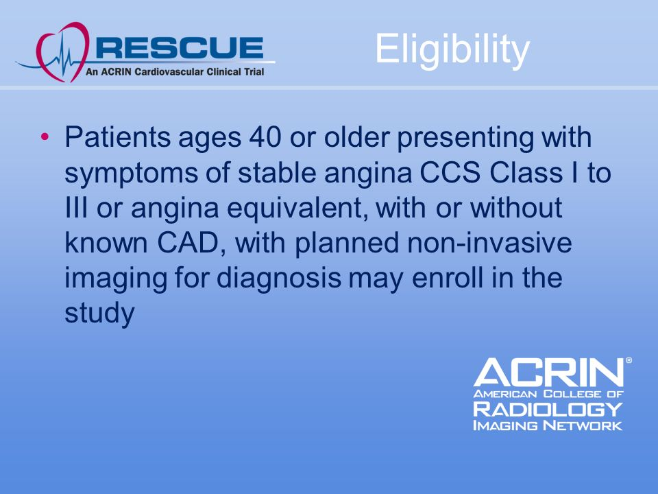 Eligibility Patients ages 40 or older presenting with symptoms of stable angina CCS Class I to III or angina equivalent, with or without known CAD, with planned non-invasive imaging for diagnosis may enroll in the study
