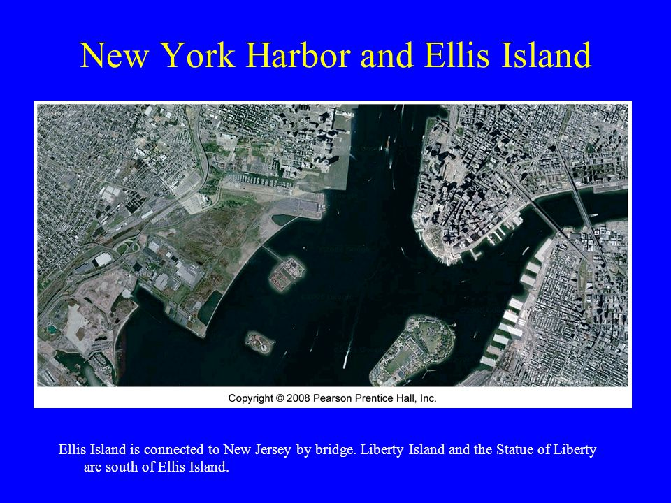New York Harbor and Ellis Island Ellis Island is connected to New Jersey by bridge.