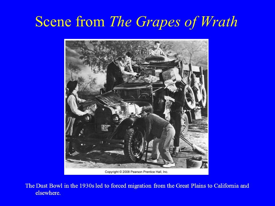 Scene from The Grapes of Wrath The Dust Bowl in the 1930s led to forced migration from the Great Plains to California and elsewhere.