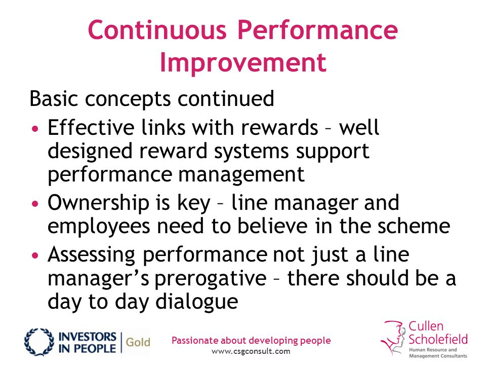 Passionate about developing people www.csgconsult.com Continuous Performance Improvement Basic concepts continued Effective links with rewards – well