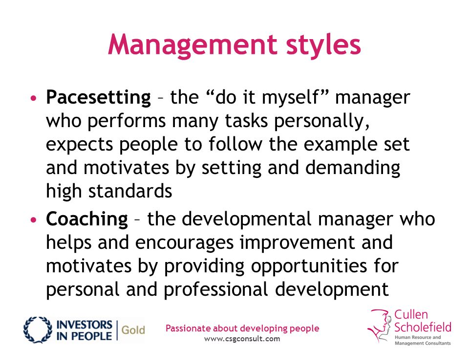"""Passionate about developing people www.csgconsult.com Management styles Pacesetting – the """"do it myself"""" manager who performs many tasks personally, e"""