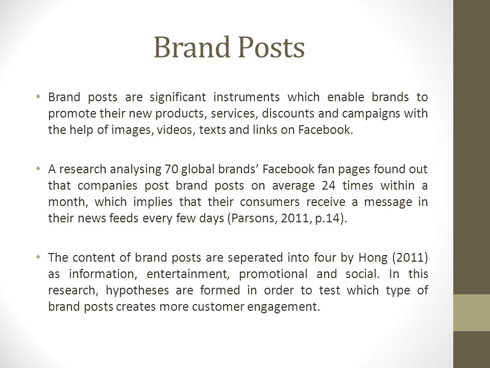 Brand Posts Brand posts are significant instruments which enable brands to promote their new products, services, discounts and campaigns with the help of images, videos, texts and links on Facebook.