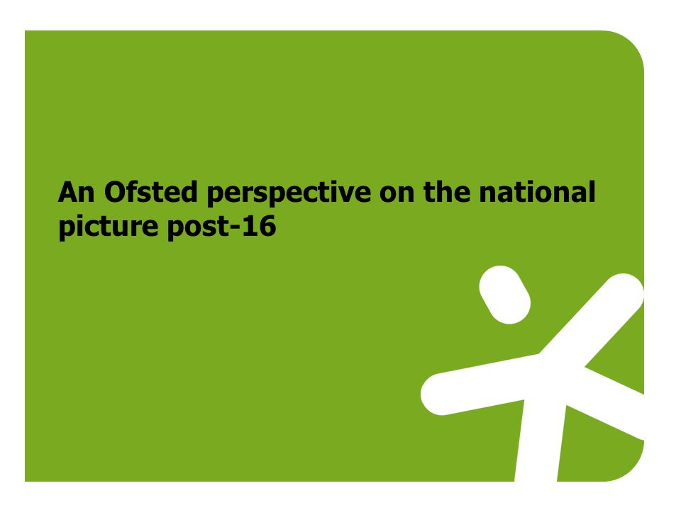 An Ofsted perspective on the national picture post-16