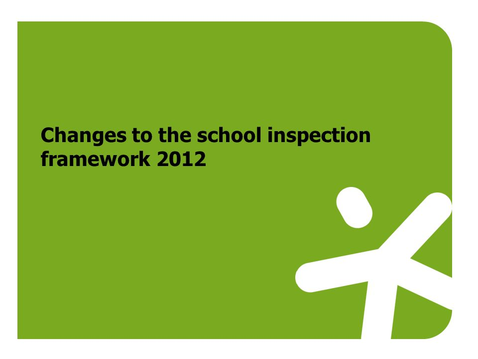 Changes to the school inspection framework 2012