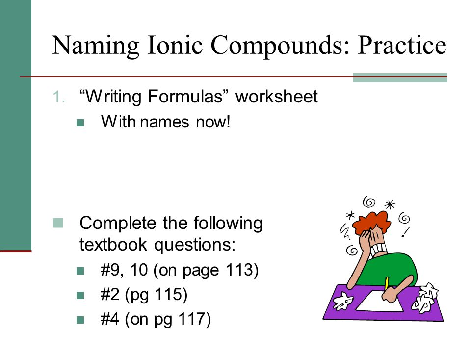 Naming Ionic Compounds: Practice 1. Writing Formulas worksheet With names now.