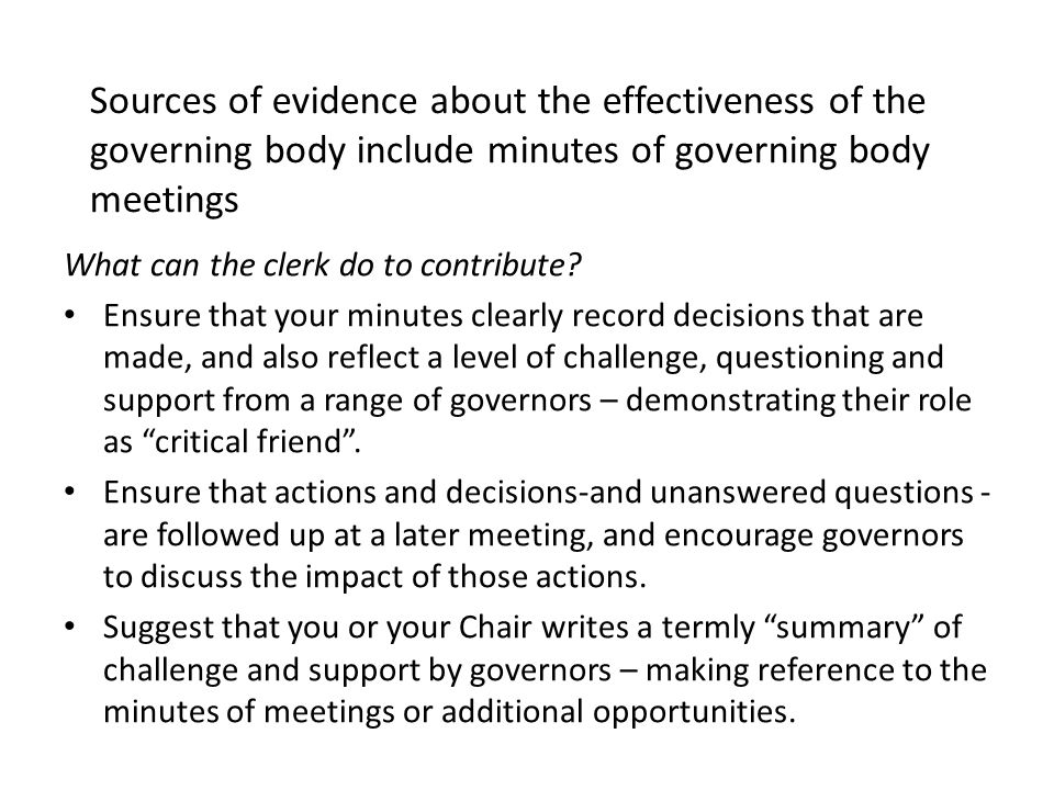 Sources of evidence about the effectiveness of the governing body include minutes of governing body meetings What can the clerk do to contribute? Ensu