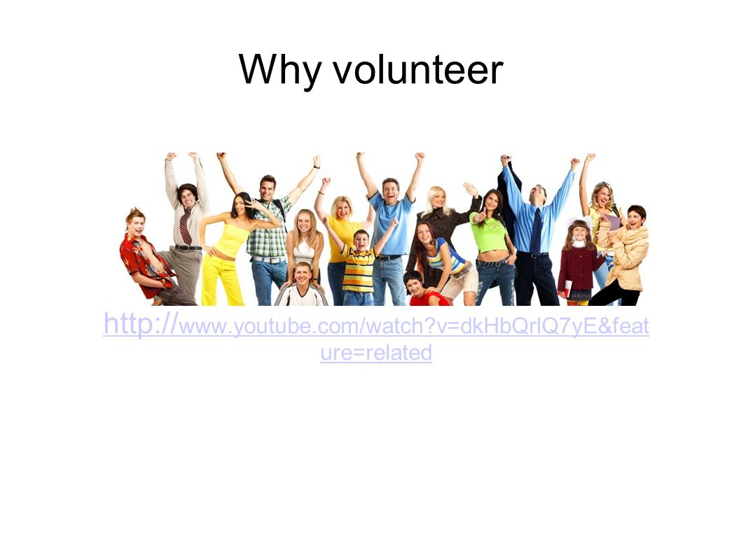 Why volunteer     v=dkHbQrlQ7yE&feat ure=related