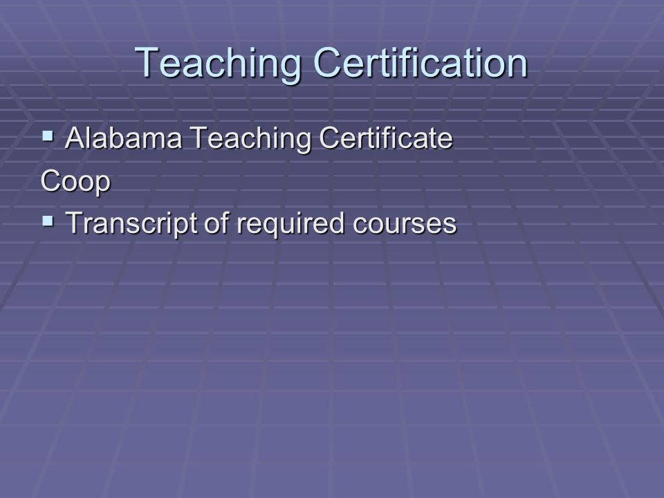 Teaching Certification  Alabama Teaching Certificate Coop  Transcript of required courses