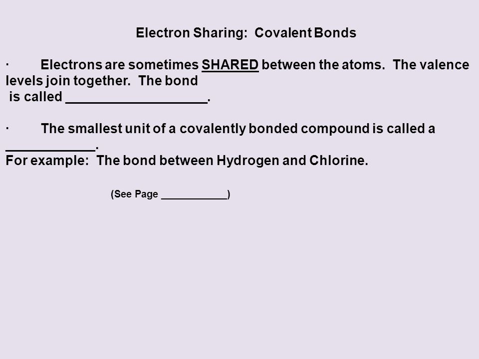 Electron Sharing: Covalent Bonds ·Electrons are sometimes SHARED between the atoms.