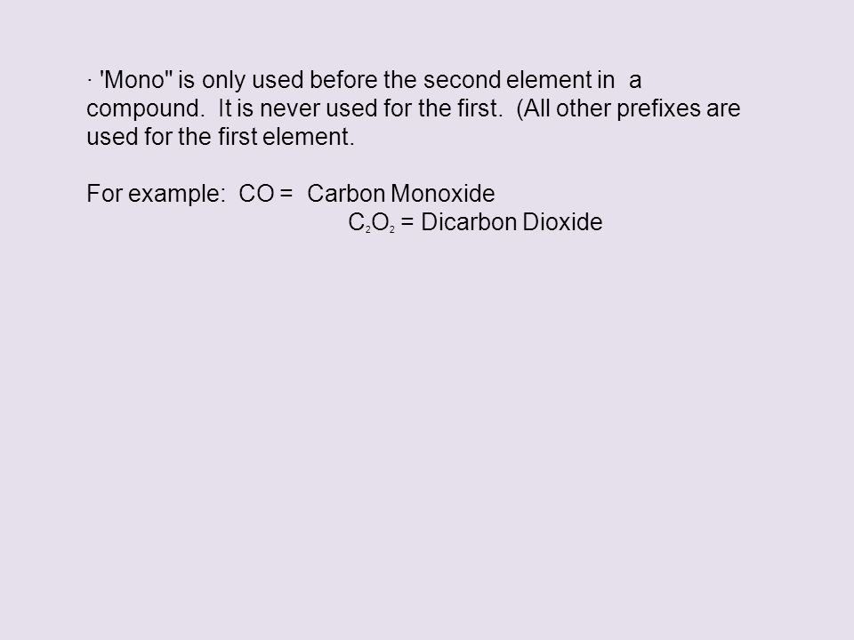 · Mono is only used before the second element in a compound.