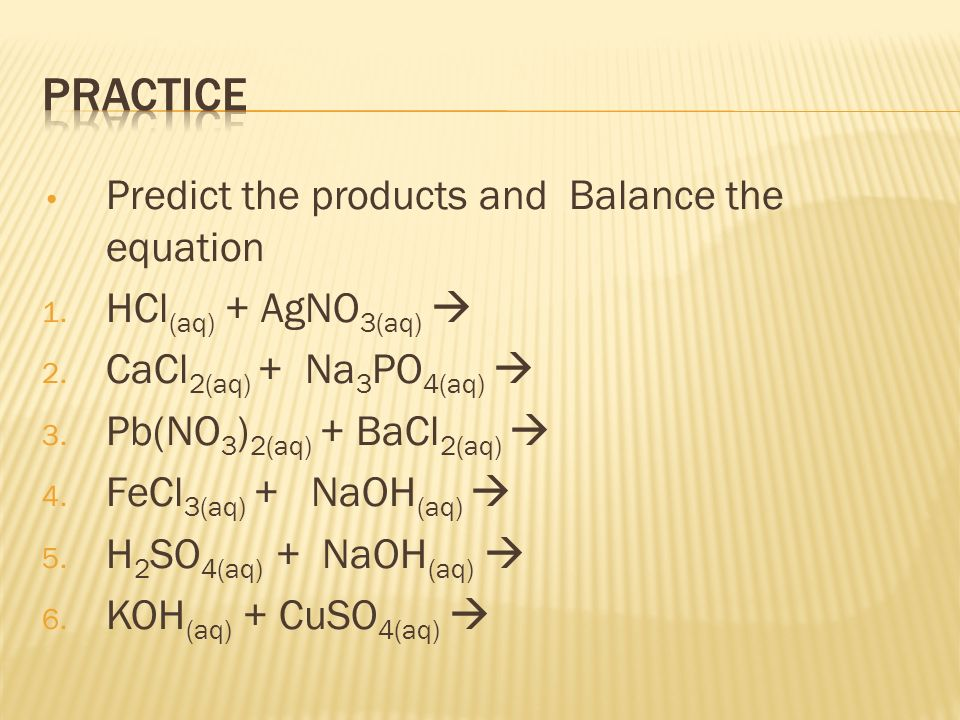Predict the products and Balance the equation 1. HCl (aq) + AgNO 3(aq)  2.