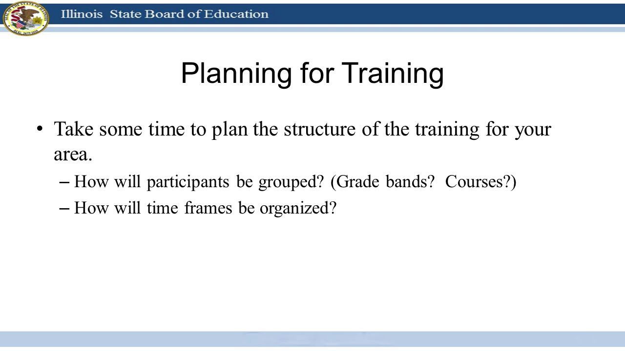 Planning for Training Take some time to plan the structure of the training for your area.