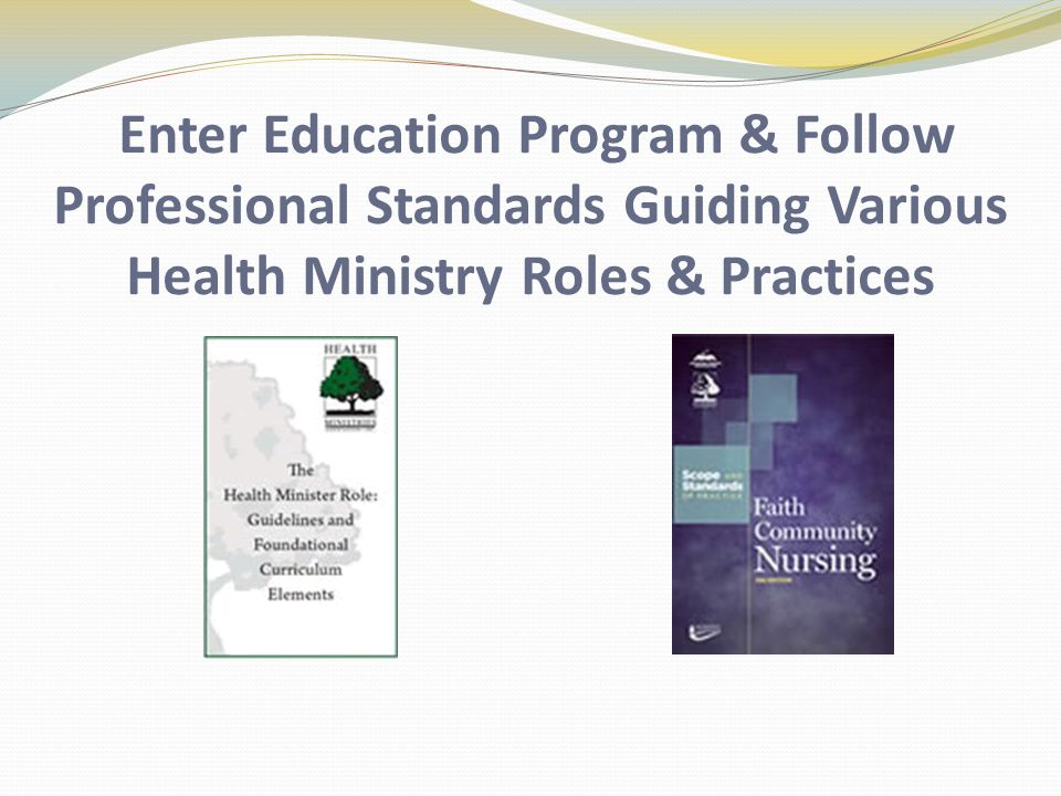 Enter Education Program & Follow Professional Standards Guiding Various Health Ministry Roles & Practices