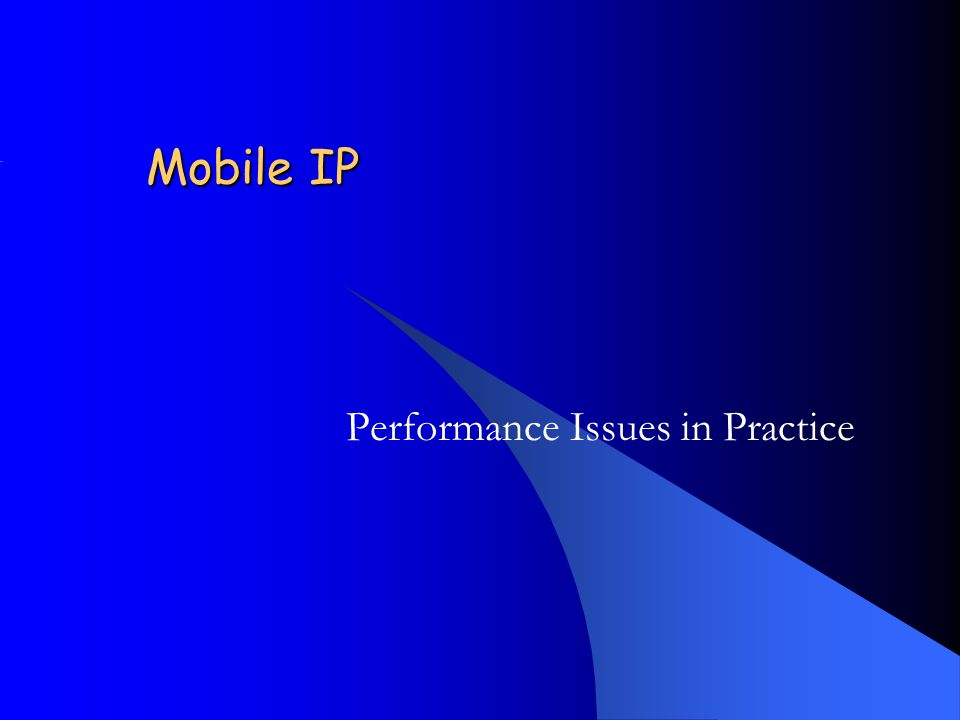 Mobile IP Performance Issues in Practice