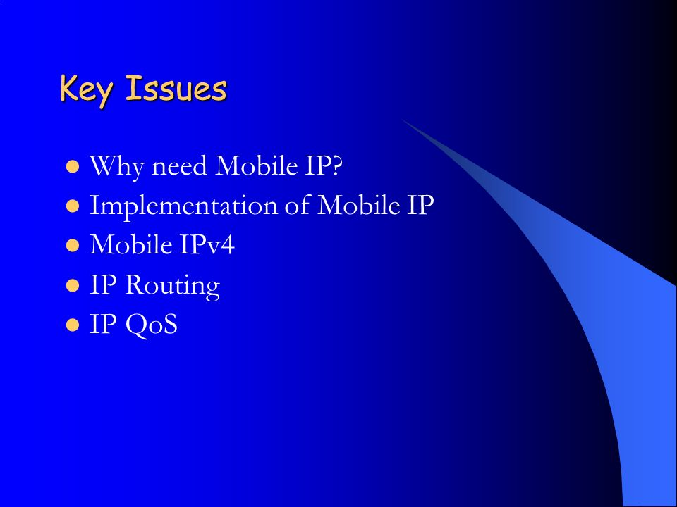 Key Issues Why need Mobile IP Implementation of Mobile IP Mobile IPv4 IP Routing IP QoS