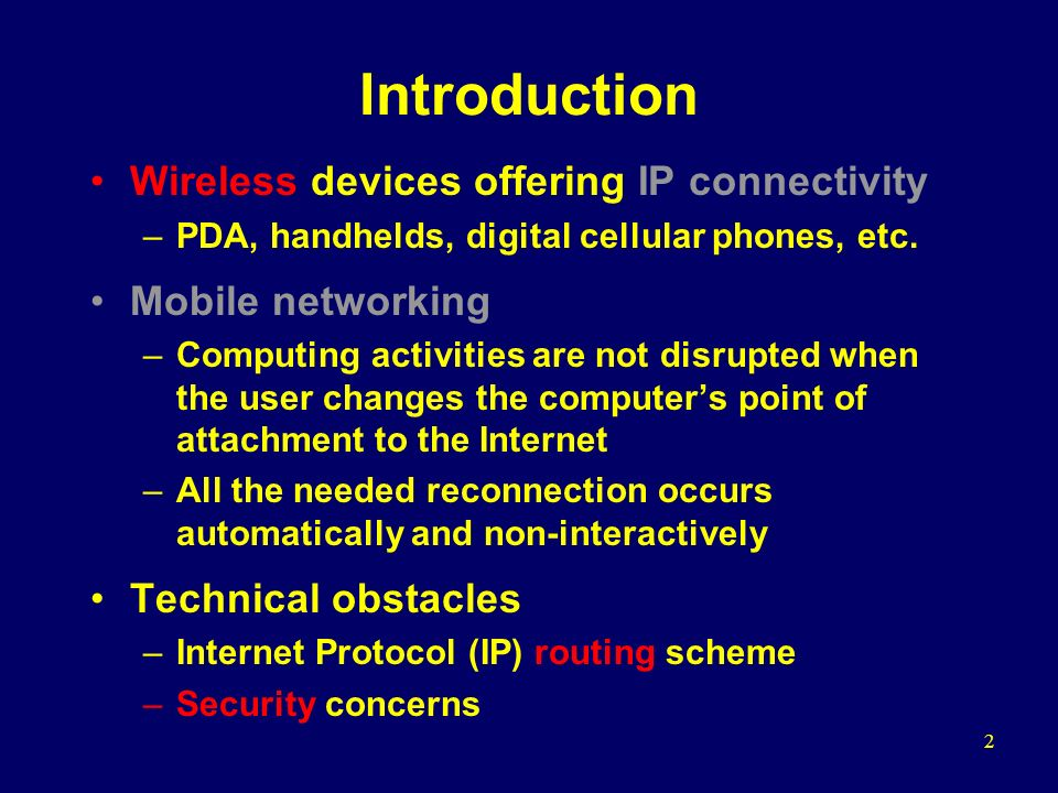 2 Introduction Wireless devices offering IP connectivity –PDA, handhelds, digital cellular phones, etc.