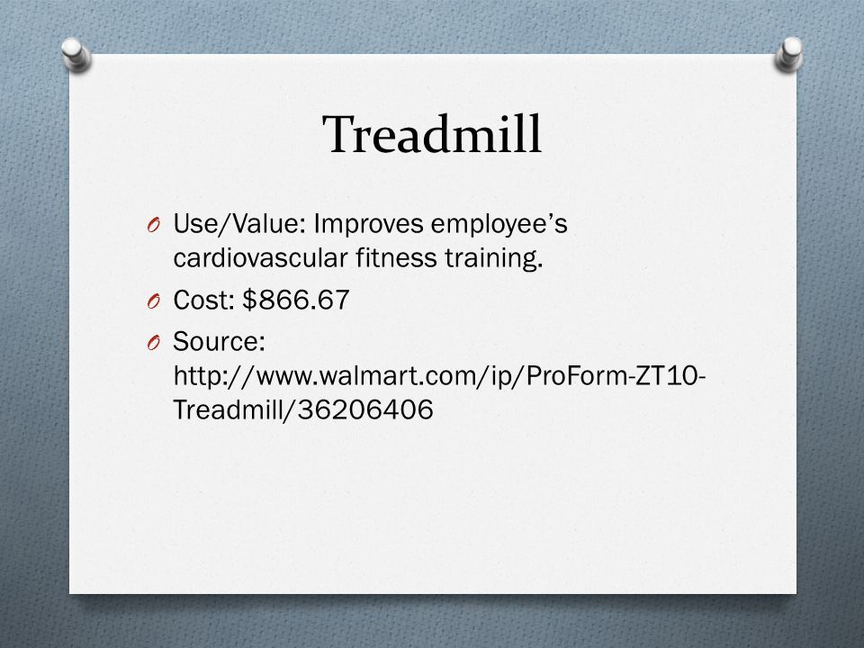 Treadmill O Use/Value: Improves employee's cardiovascular fitness training.