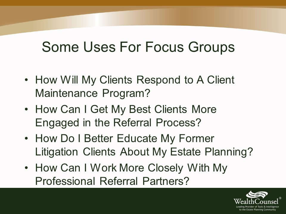 Some Uses For Focus Groups How Will My Clients Respond to A Client Maintenance Program.