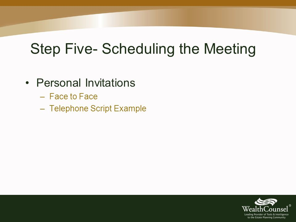Step Five- Scheduling the Meeting Personal Invitations –Face to Face –Telephone Script Example