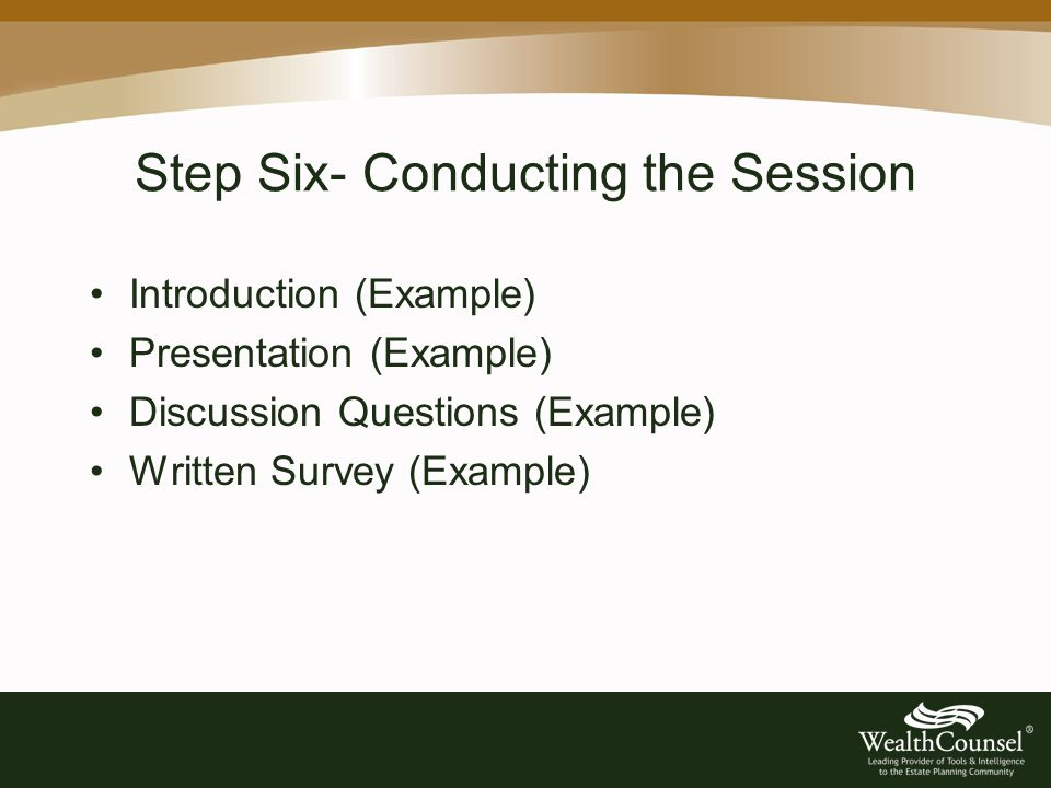 Step Six- Conducting the Session Introduction (Example) Presentation (Example) Discussion Questions (Example) Written Survey (Example)