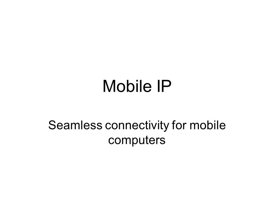 Mobile IP Seamless connectivity for mobile computers