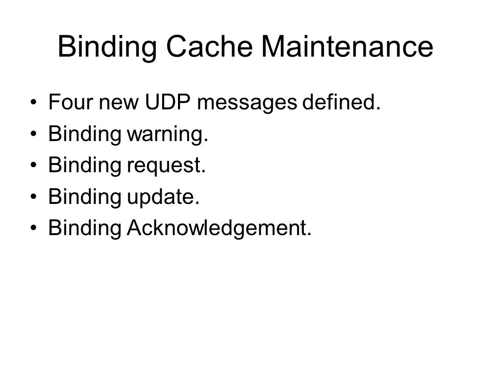 Binding Cache Maintenance Four new UDP messages defined.